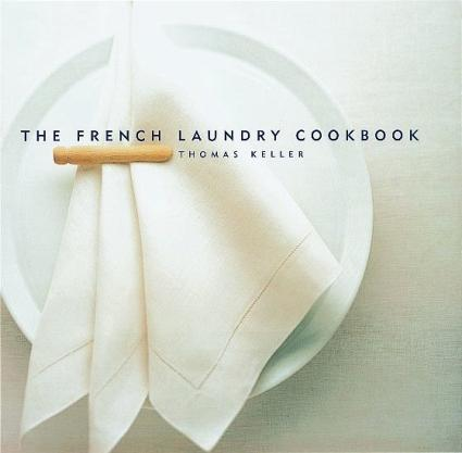 """The French Laundry Cookbook"" ""Кулинарная книга ""Французской прачечной""""."